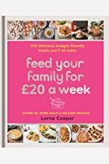 Feed Your Family For £20 a Week: 100 Budget-Friendly, Batch-Cooking Recipes You'll All Enjoy Kindle Edition