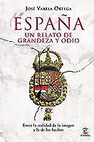 España. Un Relato De Grandeza Y Odio: Entre La