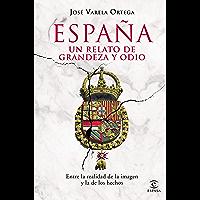 España. Un relato de grandeza y odio: Entre la realidad de la imagen y la de los hechos