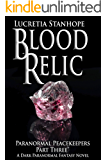 Blood Relic: A Dark Paranormal Fantasy Novel (Paranormal Peacekeepers Book 3)