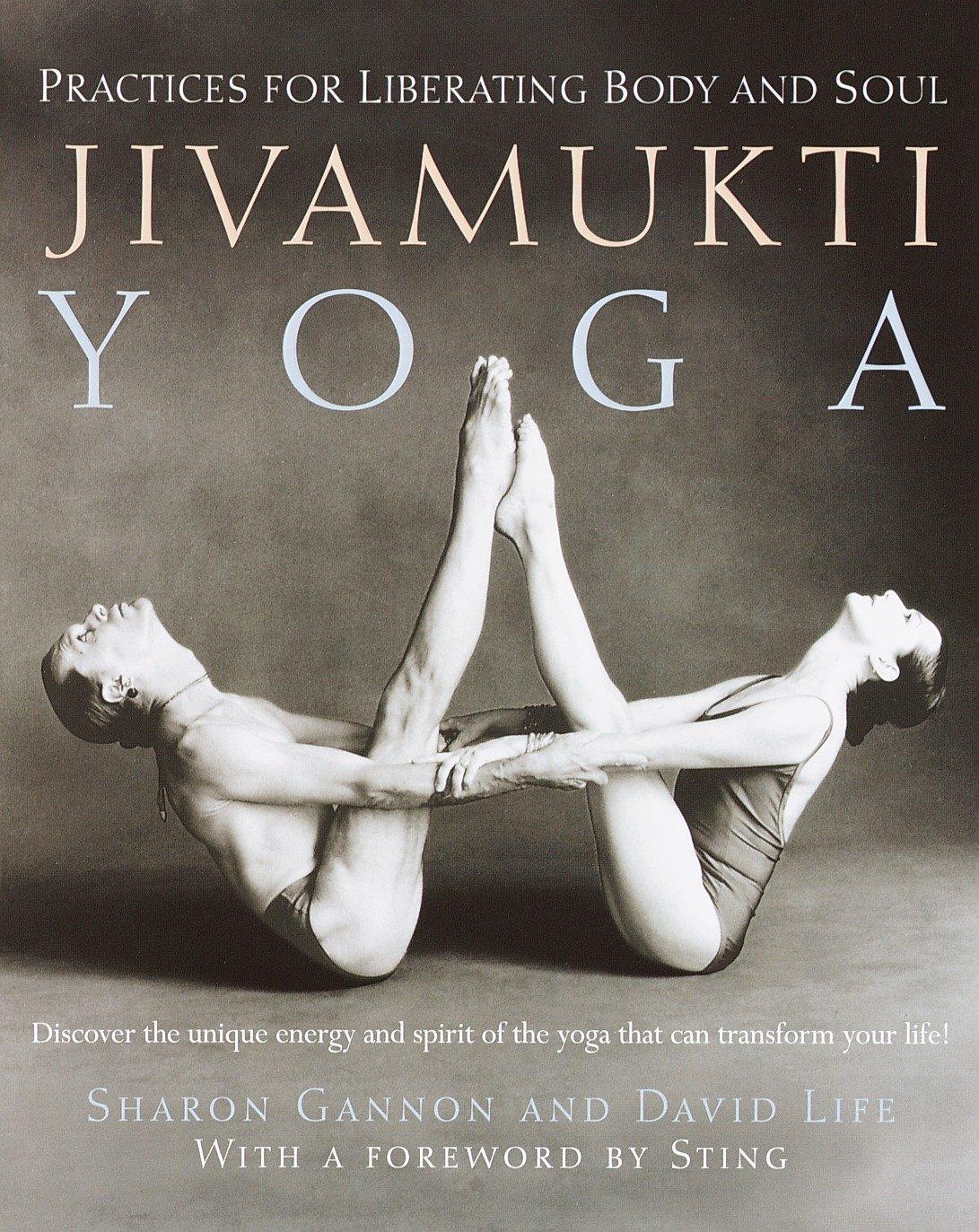 Jivamukti Yoga: Practices for Liberating Body and Soul ...