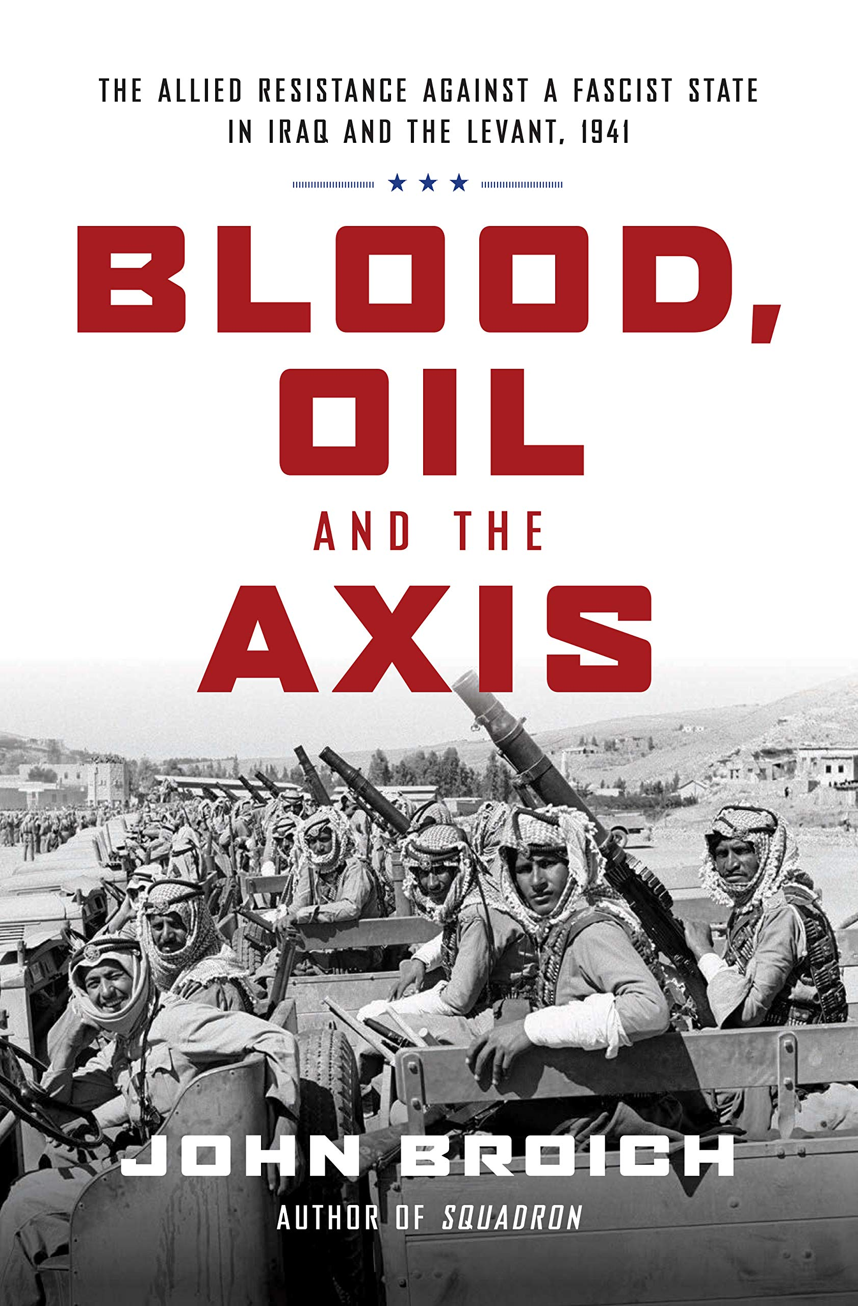 Blood, Oil and the Axis: The Allied Resistance Against a Fascist State in Iraq and the Levant, 1941 por John Broich
