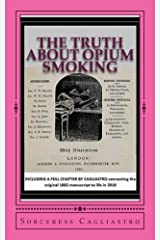 The Truth About Opium Smoking, 1882: INCLUDING A FULL CHAPTER BY CAGLIASTRO connecting the original 1882 manuscript to life in 2018 Kindle Edition