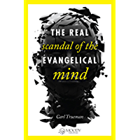 The Real Scandal of the Evangelical Mind (English Edition)