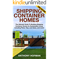 Image for Shipping Container Homes: The Ultimate Guide to Building Shipping Container Homes for Sustainable Living, including Plans, Tips, cool ideas, and more!