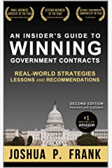An Insider's Guide to Winning Government Contracts: Real-World Strategies, Lessons, and Recommendations Kindle Edition