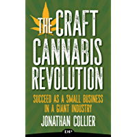The Craft Cannabis Revolution: Succeed as a Small Business in a Giant Industry (English Edition)