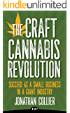 The Craft Cannabis Revolution: Succeed as a Small Business in a Giant Industry