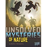 Unsolved Mysteries of Nature (Unsolved Mystery Files)