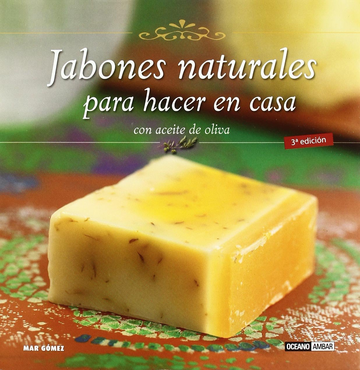 Jabones naturales para hacer en casa/ Make Natural Soap At Home: Con aceite de oliva/ With Olive Oil (Spanish Edition): Mar Gomez: 9788475565828: ...