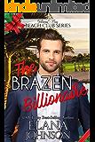 The Brazen Billionaire (Clean Billionaire Beach Club Romance Book 4)