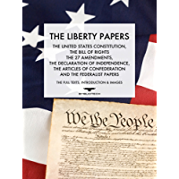 The Liberty Papers: The US Constitution, The Bill of Rights, The 27 Amendments,  The Declaration of Independence, The Articles of Confederation and the Federalist Papers (Annotated) (English Edition)