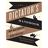 The Dictator's Handbook: Why Bad Behavior is Almost Always Good Politics (English Edition)