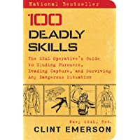 100 Deadly Skills: The SEAL Operative's Guide to Eluding Pursuers, Evading Capture, and Surviving Any Dangerous…