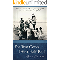 For Two Cows I Ain't Half-Bad: the memoir of a young girl in the Vietnam War