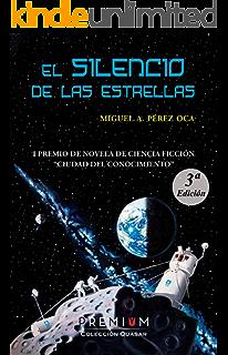 El silencio de las estrellas: I Premio Novela Ciencia Ficción Ciudad del Conocimiento (Quasar