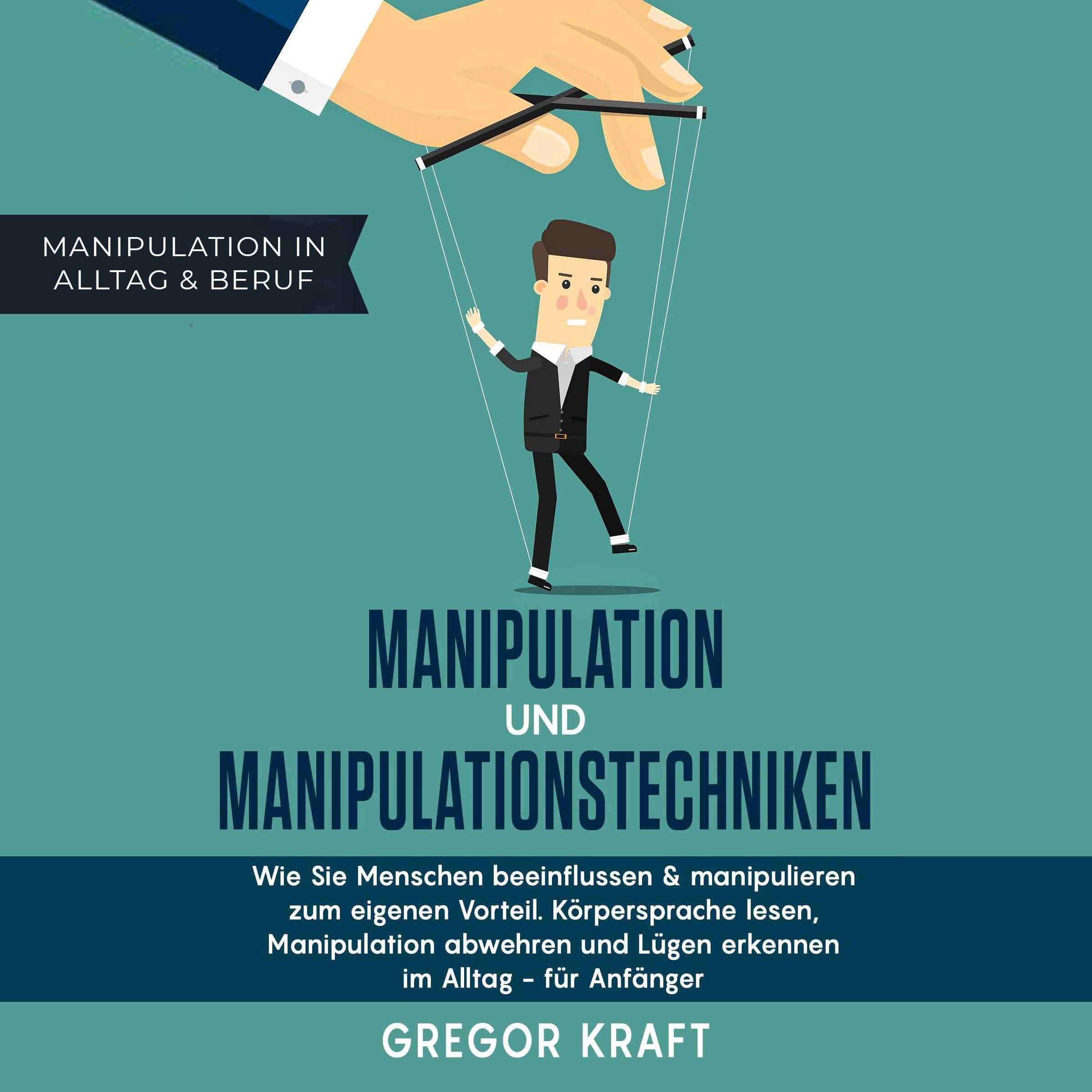 Manipulation Und Manipulationstechniken  Wie Sie Menschen Beeinflussen And Manipulieren Zum Eigenen Vorteil. Körpersprache Lesen Manipulation Abwehren Und ... Im Alltag   Für Anfänger