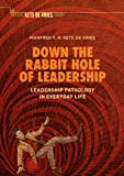 Down the Rabbit Hole of Leadership: Leadership Pathology in Everyday Life (Palgrave Kets De Vries Library)