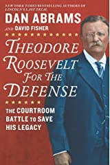 Theodore Roosevelt for the Defense: The Courtroom Battle to Save His Legacy Kindle Edition