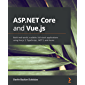 ASP.NET Core and Vue.js: Build real-world, scalable, full-stack applications using Vue.js 3, TypeScript, .NET 5, and…