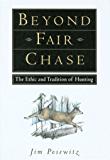 Beyond Fair Chase: The Ethnic & Tradition of Hunting (English Edition)
