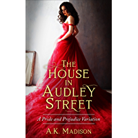 The House in Audley Street: A Pride and Prejudice Variation