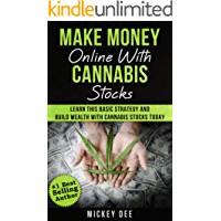 Make Money Online with Cannabis Stocks: Learn This Basic Strategy And Build Wealth With Cannabis Stocks Today (Cannabis Education Series Book 1)