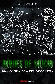 Héroes de Silicio: Una cosmología del videojuego