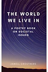 The World We Live In A Poetry Book On Societal Issues Part 1 (TWWLI Series) Kindle Edition