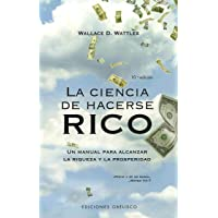 La Ciencia De Hacerse Rico: Un manual para alcanzar la riqueza y la prosperidad