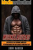 Fitness: Der ultimative Muskelaufbau Ratgeber - Entschlüssle das Geheimnis müheloser Fettverbrennung und baue problemlos Muskeln auf (Enthält exklusive ... Ernährungspläne und Muskelaufbau Rezepte 1)