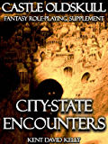 CASTLE OLDSKULL ~ CSE1: City-State Encounters (Castle Oldskull Fantasy Role-Playing Game Supplements Book 7)
