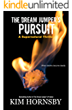 The Dream Jumper's Pursuit: (A Romantic Suspense/Thriller with Supernatural Elements) (Dream Jumper Series Book 3)