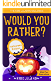 The Kids Laugh Challenge - Would You Rather? Halloween Edition: A Hilarious and Interactive Question Game Book for Boys…