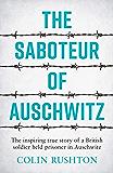 The Saboteur of Auschwitz: The Inspiring True Story of a British Soldier Held Prisoner in Auschwitz (English Edition)