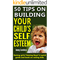 Parenting Book: 50 Tips on Building Your Child's Self Esteem (Raising Girls, Boys, Potty Training Toddlers to Teenage Kids) Child Rearing & Positive Discipline - Psychology & Development in Children