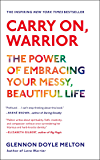 Carry On, Warrior: The Power of Embracing Your Messy, Beautiful Life (English Edition)