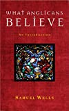 What Anglicans Believe: An Introduction