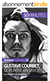 Gustave Courbet, le peintre en sabots: Le chantre du réalisme (Artistes t. 24)