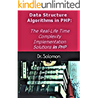 Data Structure Algorithms in PHP: The Real-Life Time Complexity Implementation Solutions in PHP for Beginners and Developers
