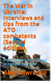 The War in Ukraine: Interviews and tips from the ATO combatants (Second edition): Practical tips for survival in combat and wild (English Edition)
