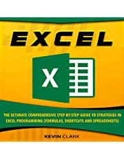 Excel: The Ultimate Comprehensive Step-By-Step Guide to Strategies in Excel Programming (Formulas, Shortcuts and Spreadsheets)