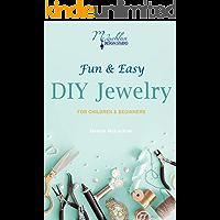 Fun & Easy DIY Jewelry: For Children & Beginners (Fun & Easy Jewelry Book 1)