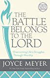 The Battle Belongs to the Lord: Overcoming Life's Struggles Through Worship (English Edition)