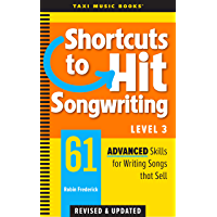 Shortcuts to Hit Songwriting Level Three: 61 Advanced Skills for Writing Songs That Sell (Revised & Updated) (English…