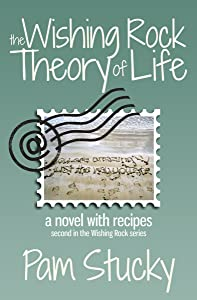The Wishing Rock Theory of Life: (a novel with recipes) (The Wishing Rock Series Book 2)