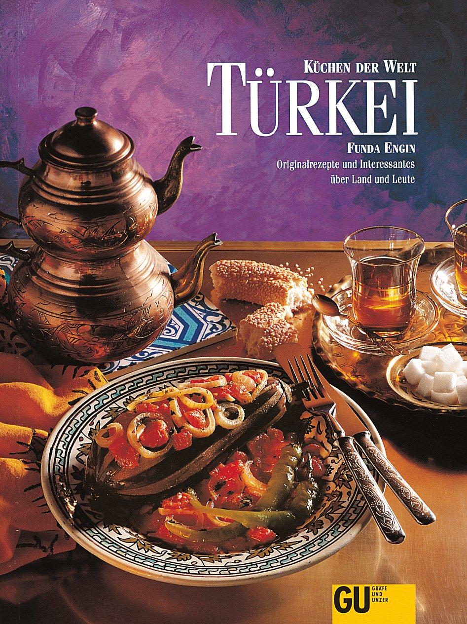 Küchen der Welt: Türkei. Originalrezepte und Interessantes über Land und Leute
