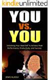 """You Versus You: Unlocking Your ideal Self To Achieve Peak Performance, Productivity and Success """"FREE BONUS CHEAT SHEET"""""""