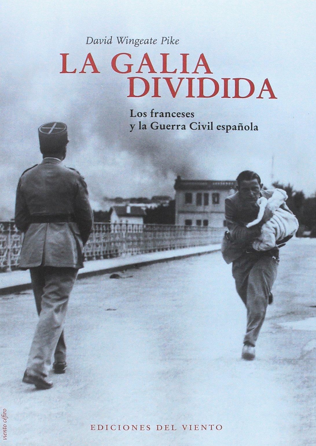 La galia dividida: Los franceses y la Guerra Civil española Viento Céfiro: Amazon.es: David Wingeate Pike: Libros