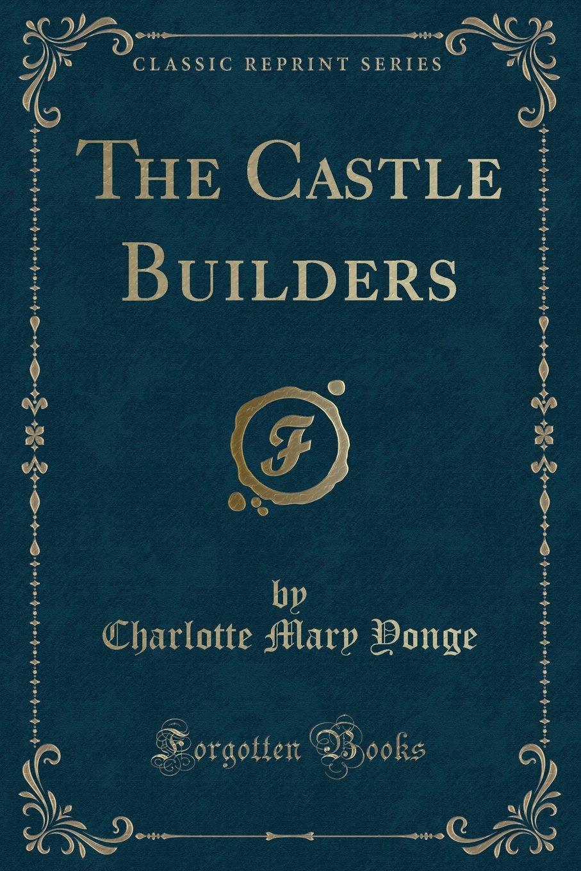 The Castle Builders (Classic Reprint) PDF